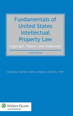Fundamentals of United States Intellectual Property Law: Copyright, Patent, and Trademark (Hardback)