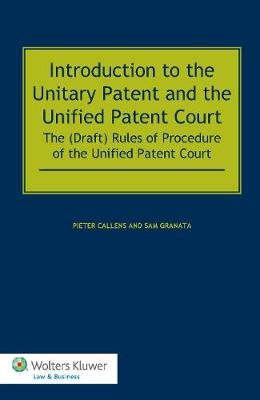 Introduction to the Unitary Patent and the Unified Patent Court: The (draft) Rules of Procedure of the Unified Patent Court (Hardback)