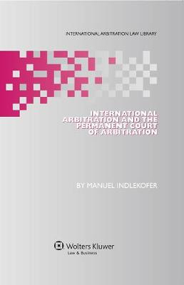 International Arbitration and the Permanent Court of Arbitration - International Arbitration Law Law Library Series 27 (Hardback)