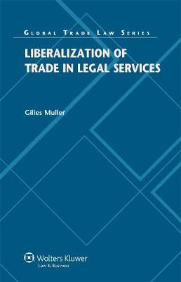 Liberalization of Trade in Legal Services - Global Trade Law Series (Hardback)
