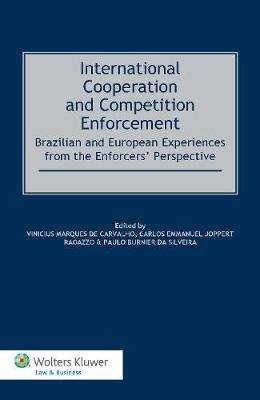 International Cooperation and Competition Enforcement: Brazilian and European Experiences from the Enforcers' Perspective (Hardback)