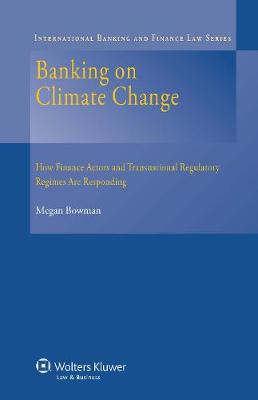 Banking on Climate Change: How Finance Actors and Transnational Regulatory Regimes Are Responding (Hardback)