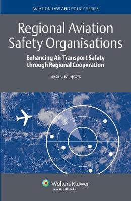 Regional Aviation Safety Organisations: Enhancing Air Transport Safety Through Regional Cooperation (Hardback)