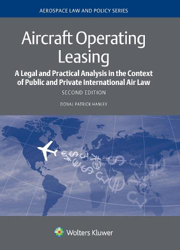Aircraft Operating Leasing: A Legal and Practical Analysis in the Context of Public and Private International Air Law (Hardback)