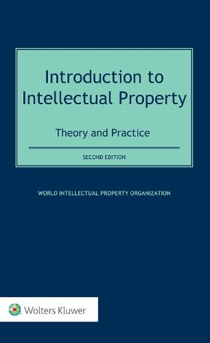 Introduction to Intellectual Property: Theory and Practice: Theory and Practice (Hardback)