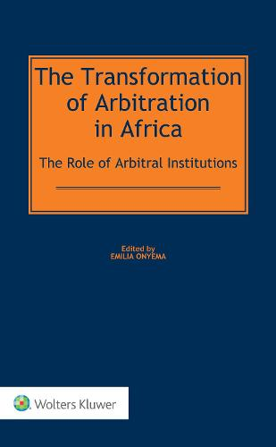 The Transformation of Arbitration in Africa: The Role of Arbitral Institutions (Hardback)