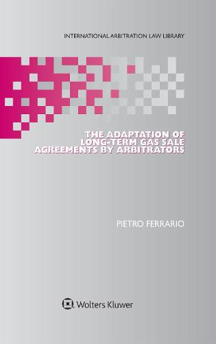 The Adaptation of Long-Term Gas Sale Agreements by Arbitrators (Hardback)