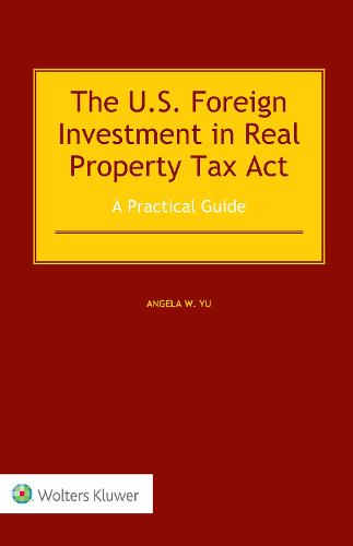 The US Foreign Investment in Real Property Tax Act: A Practical Guide (Hardback)