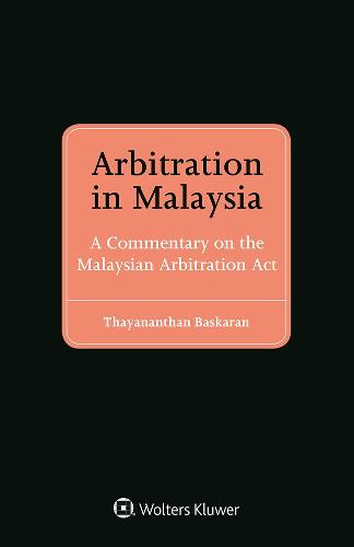 Arbitration in Malaysia: A Commentary on the Malaysian Arbitration Act (Hardback)