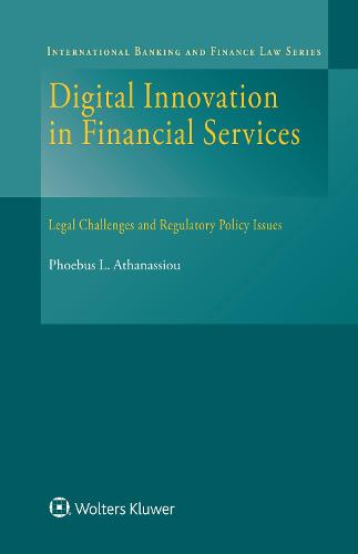 Digital Innovation in Financial Services: Legal Challenges and Regulatory Policy Issues - International Banking and Finance Law Series (Hardback)