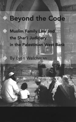 Beyond the Code: Muslim Family Law and the Shari'a Judiciary in the Palestinian West Bank (Hardback)