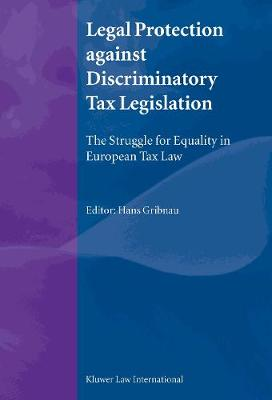 Legal Protection against Discriminatory Tax Legislation: The Struggle for Equality in European Tax Law (Hardback)