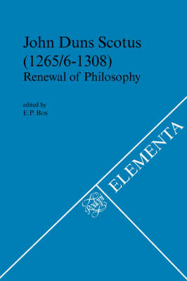 John Duns Scotus (1265/6-1308): Renewal of Philosophy. Acts of the Third Symposium Organized by the Dutch Society for Medieval Philosophy Medium Aevum - Elementa 72 (Paperback)