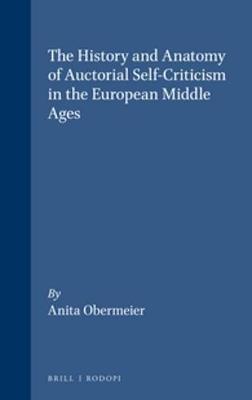 The History and Anatomy of Auctorial Self-Criticism in the European Middle Ages - Internationale Forschungen zur Allgemeinen und Vergleichenden Literaturwissenschaft 32 (Paperback)