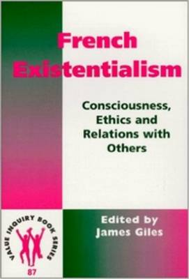 French Existentialism: Consciousness, Ethics, and Relations with Others - Value Inquiry Book Series / Nordic Value Studies 87 (Paperback)