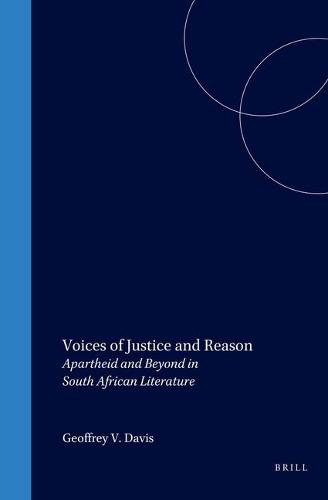 Voices of Justice and Reason: Apartheid and Beyond in South African Literature - Cross/Cultures 61 (Hardback)