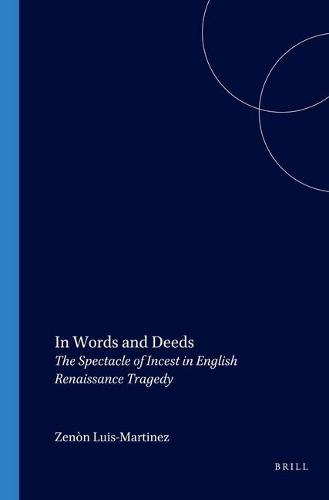 In Words and Deeds: The Spectacle of Incest in English Renaissance Tragedy - Costerus New Series 145 (Paperback)