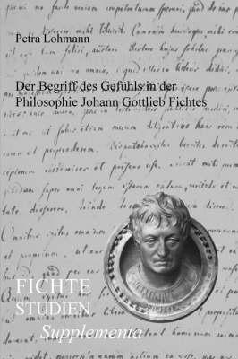 Der Begriff des Gefuhls in der Philosophie Johann Gottlieb Fichtes - Fichte-Studien, Supplementa 18 (Paperback)