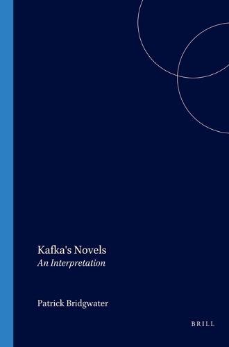 Kafka's Novels: An Interpretation - Internationale Forschungen zur Allgemeinen und Vergleichenden Literaturwissenschaft 67 (Paperback)