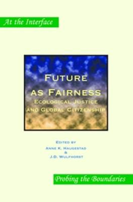 Future as Fairness: Ecological Justice and Global Citizenship - At the Interface / Probing the Boundaries 10 (Paperback)