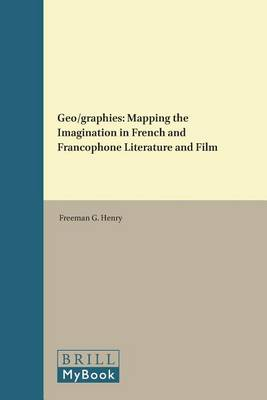 Geo/graphies: Mapping the Imagination in French and Francophone Literature and Film - French Literature Series 30 (Paperback)