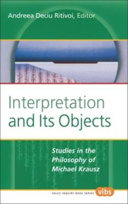 Interpretation and Its Objects: Studies in the Philosophy of Michael Krausz - Value Inquiry Book Series 146 (Hardback)