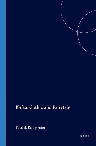 Kafka, Gothic and Fairytale - Internationale Forschungen zur Allgemeinen und Vergleichenden Literaturwissenschaft 66 (Paperback)