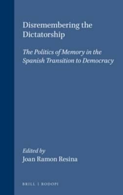 Disremembering the Dictatorship: The Politics of Memory in the Spanish Transition to Democracy - Portada Hispanica 8 (Paperback)