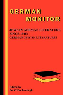 Jews in German Literature since 1945: German-Jewish Literature? - German Monitor 53 (Hardback)