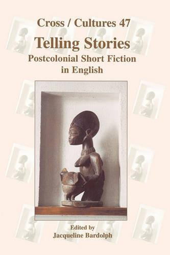 Telling Stories: Postcolonial Short Fiction in English - Cross/Cultures 47 (Hardback)