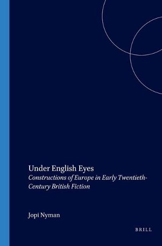 Under English Eyes: Constructions of Europe in Early Twentieth-Century British Fiction - Costerus New Series 129 (Paperback)