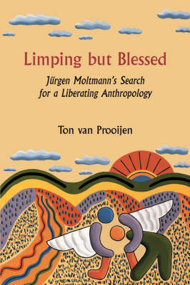 Limping but Blessed: Jeurgen Moltmann's Search for a Liberating Anthropology - Currents of Encounter 24 (Paperback)