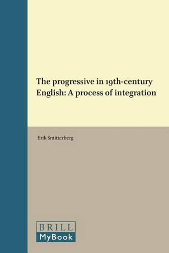 The progressive in 19th-century English: A process of integration - Language and Computers 54 (Hardback)