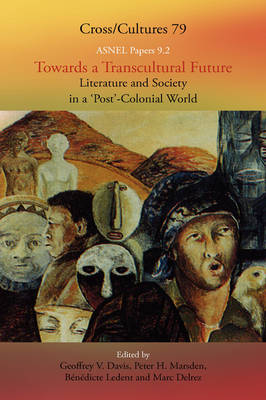 Towards a Transcultural Future: Literature and Society in a `Post'-Colonial World 2 - Cross/Cultures / ASNEL Papers 79/9.2 (Hardback)