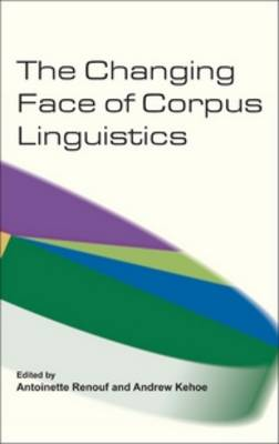 The Changing Face of Corpus Linguistics - Language and Computers 55 (Hardback)