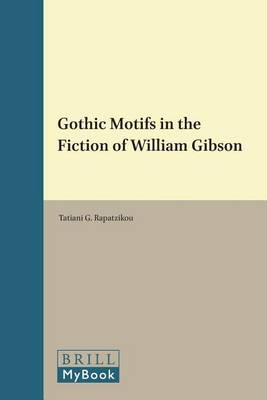 Gothic Motifs in the Fiction of William Gibson: Gothic Motifs in the Fiction of William Gibson Postmodern Studies 36 - Postmodern Studies 36 (Paperback)