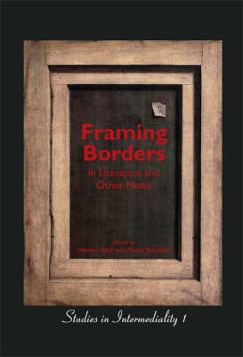 Framing Borders in Literature and Other Media - Studies in Intermediality 1 (Hardback)