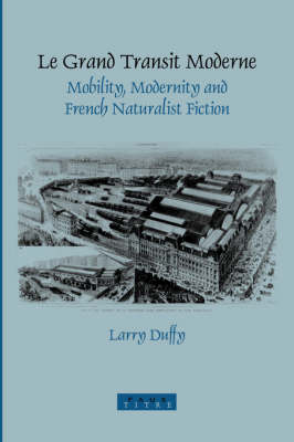Le Grand Transit Moderne: Mobility, Modernity and French Naturalist Fiction - Faux Titre 260 (Paperback)
