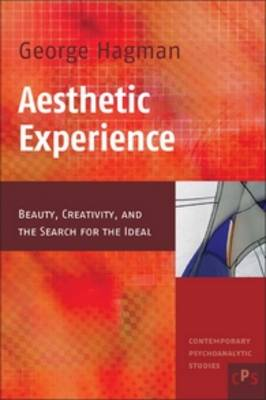 Aesthetic Experience: Beauty, Creativity, and the Search for the Ideal - Contemporary Psychoanalytic Studies 5 (Paperback)