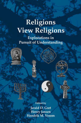 Religions View Religions: Explorations in Pursuit of Understanding - Currents of Encounter 25 (Paperback)