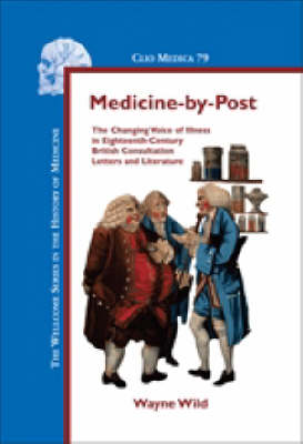 Medicine-by-Post: The Changing Voice of Illness in Eighteenth-Century British Consultation Letters and Literature - Clio Medica 79 (Hardback)