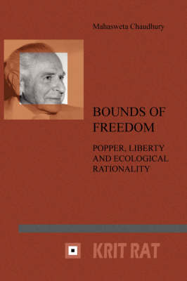 Bounds of Freedom: Popper, Liberty and Ecological Rationality - Schriftenreihe zur Philosophie Karl R. Poppers und des Kritischen Rationalismus / Series in the Philosophy of Karl R. Popper and Critical Rationalism 16 (Paperback)