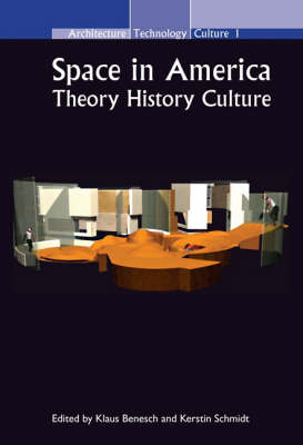Space in America: Theory - History - Culture - Architecture - Technology - Culture 1 (Hardback)
