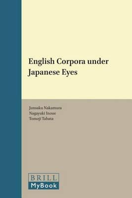 English Corpora under Japanese Eyes - Language and Computers 51 (Hardback)