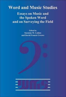 Word and Music Studies: Essays on Music and the Spoken Word and on Surveying the Field - Word and Music Studies 7 (Paperback)
