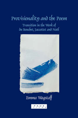 Provisionality and the Poem: Transitions in the Work of du Bouchet, Jaccottet and Noel - Faux Titre 278 (Paperback)