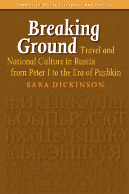 Breaking Ground: Travel and National Culture in Russia from Peter I to the Era of Pushkin - Studies in Slavic Literature and Poetics 45 (Paperback)
