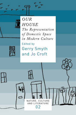 Our House: The Representation of Domestic Space in Modern Culture - Nature, Culture and Literature 2 (Paperback)