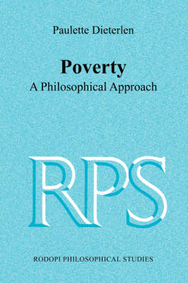 Poverty: A Philosophical Approach - Rodopi Philosophical Studies 6 (Paperback)