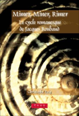 Mimer, Miner, Rimer: Le cycle romanesque de Jacques Roubaud: <i>La Belle Hortense</i>, <i>L'Enlevement d'Hortense</i> et <i>L'Exil d'Hortense</i> - Faux Titre 275 (Paperback)